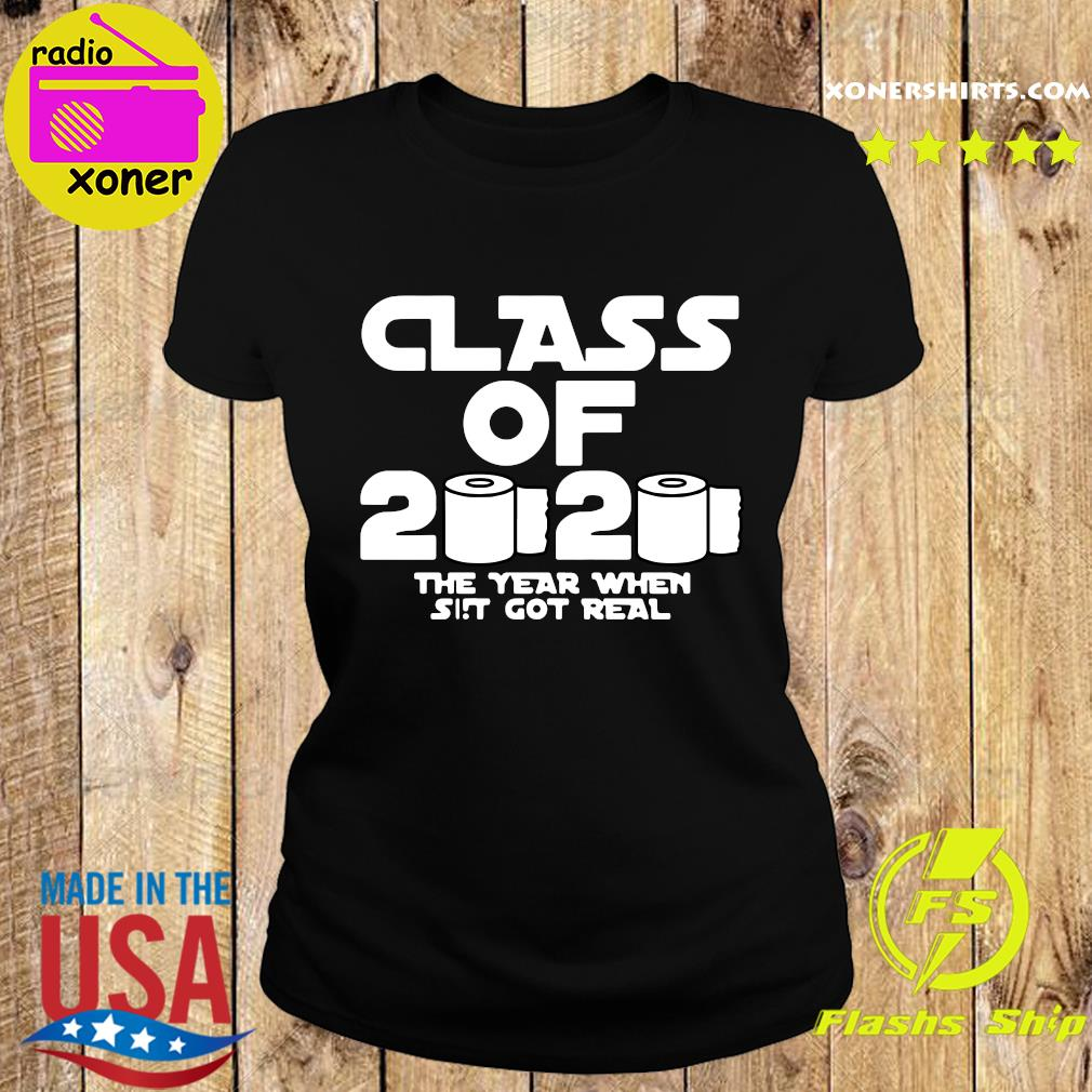 Class Of 2020 The Year Shit Got Real Shirt Ladies tee