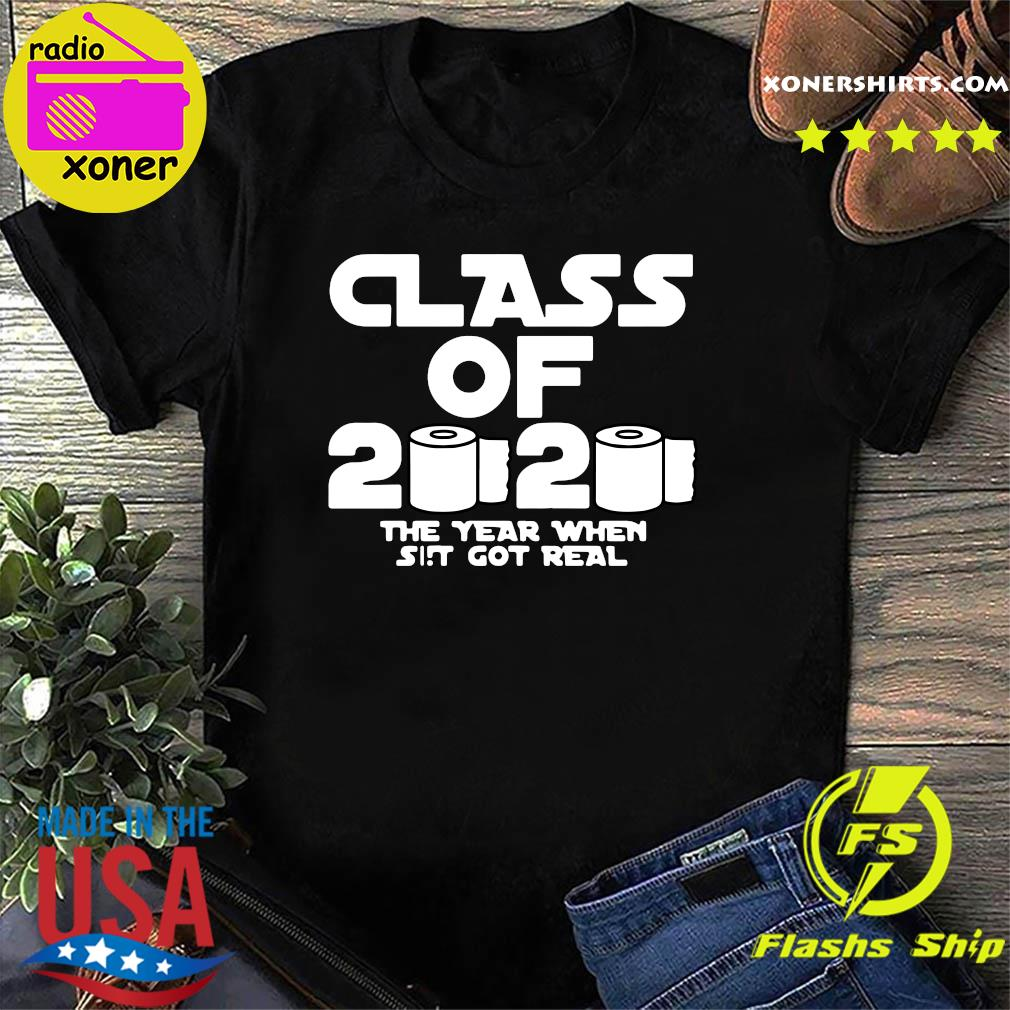 Class Of 2020 The Year Shit Got Real Shirt