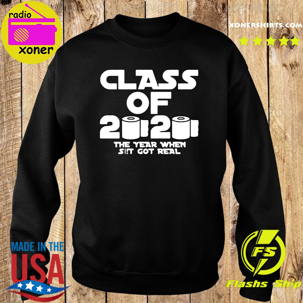 Class Of 2020 The Year Shit Got Real Shirt Sweater