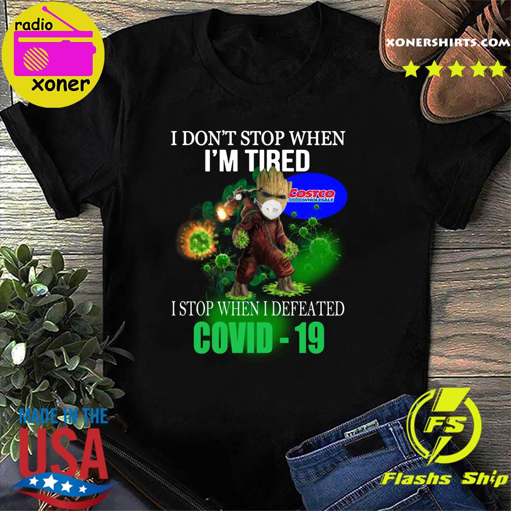 Costco Wholesale Baby Groot I don_t stop when I_m tire I stop when I defeated covid-19 shirt