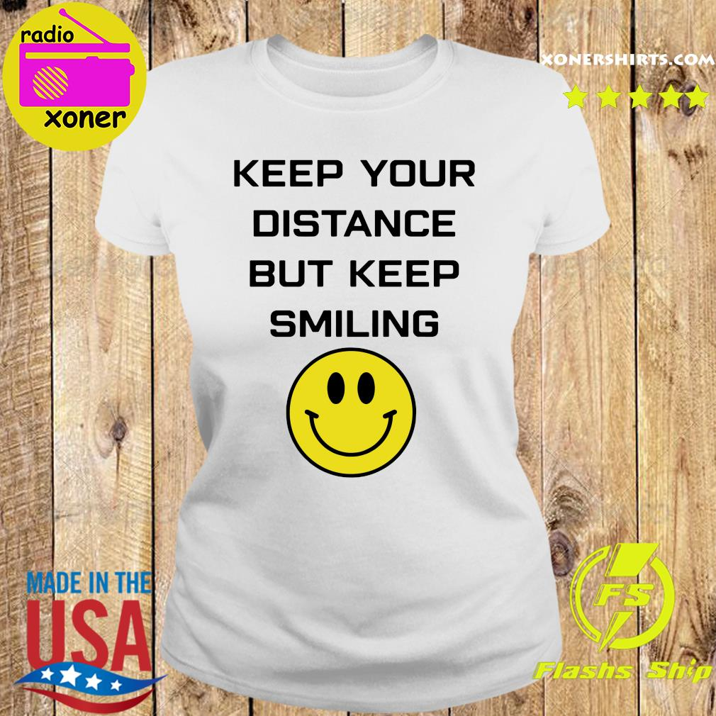Keep Your Distance But Keep Smiling Shirt Ladies tee