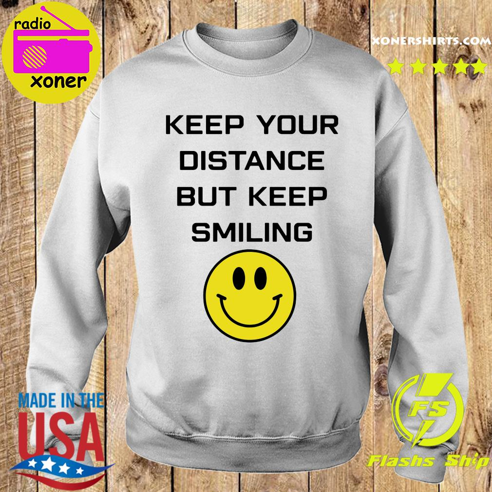 Keep Your Distance But Keep Smiling Shirt Sweater