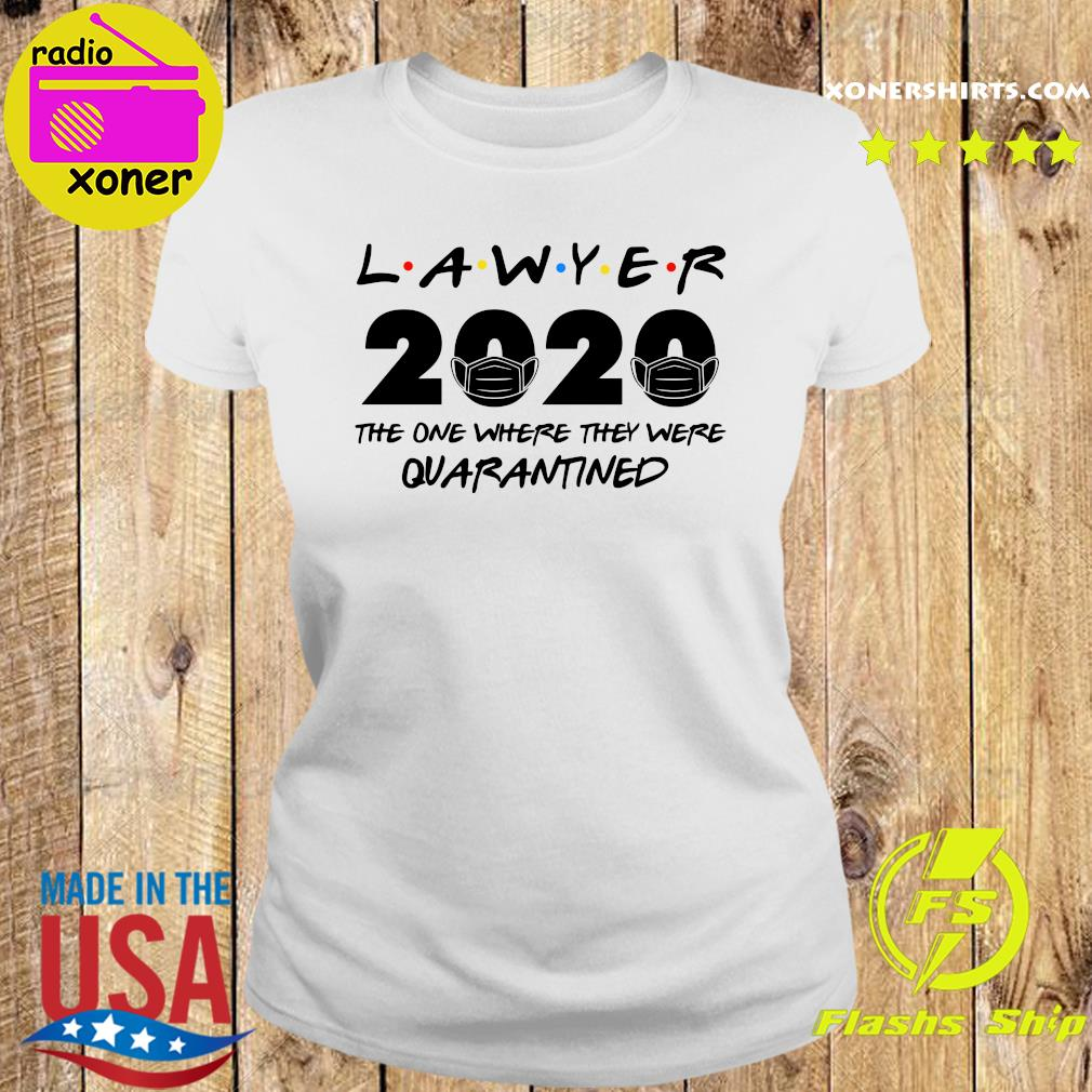Lawyer 2020 the one where they were quarantined s Ladies tee