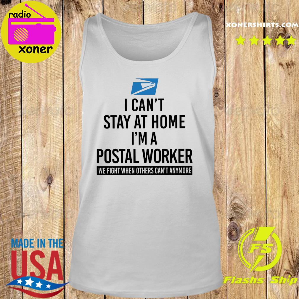 USPS I can't stay at home I'm a postal worker we fight when others can't anymore s Tank top