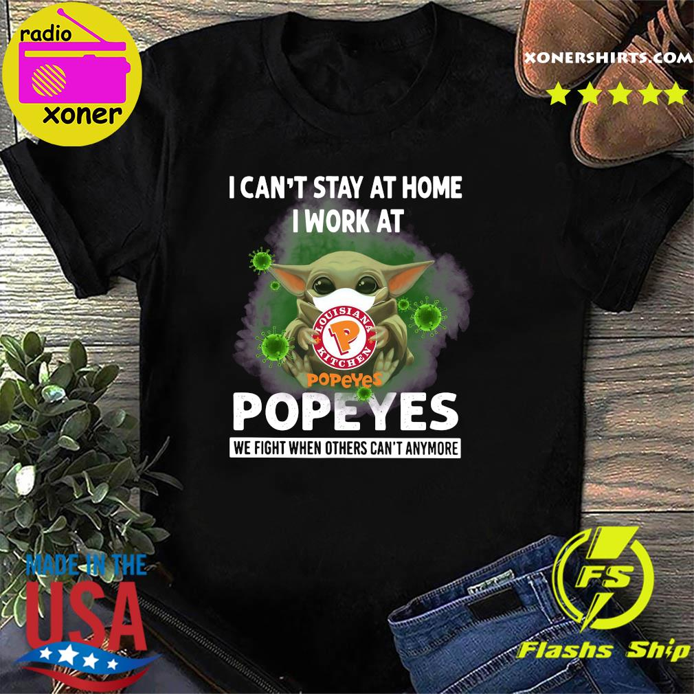 Baby Yoda Face Mask Hug I Can't Stay Home I Work At Popeyes We Fight When Others Can't Anymore Covid 19 Shirt