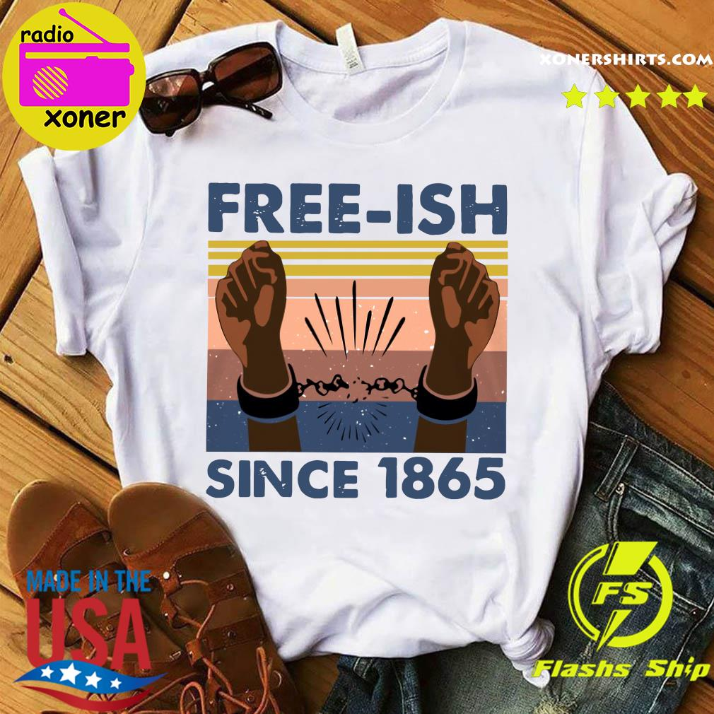 Free Ish Since 1865 Vintage Shirt