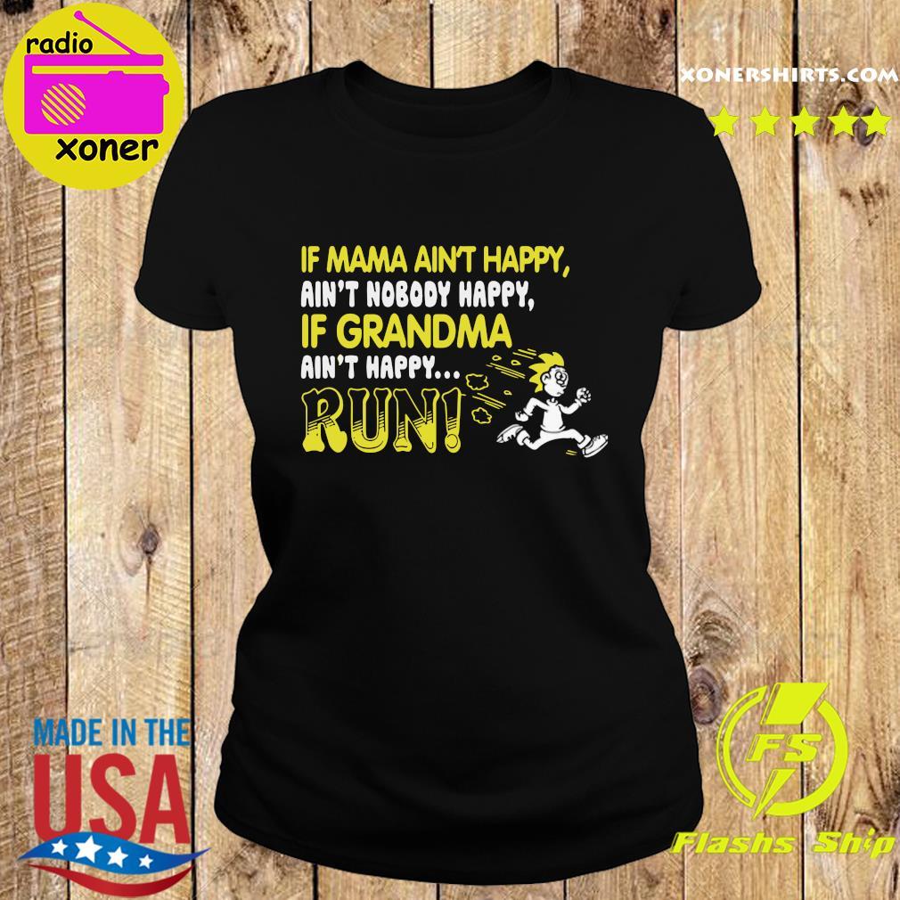 If Mama Ain't Happy Ain't Nobody Happy If Grandma Ain't Happy Run Shirt Ladies tee