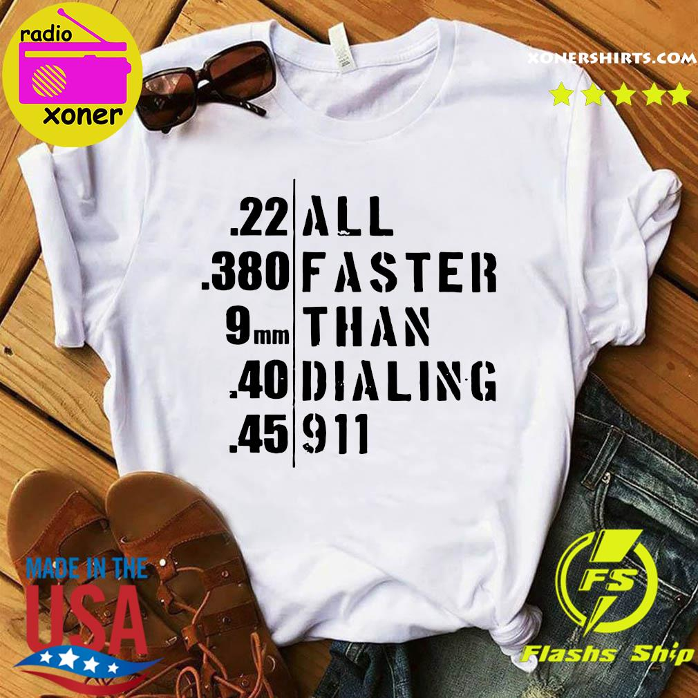 22 All 380 Faster 9 Than 40 Dialing 45 911 Shirt