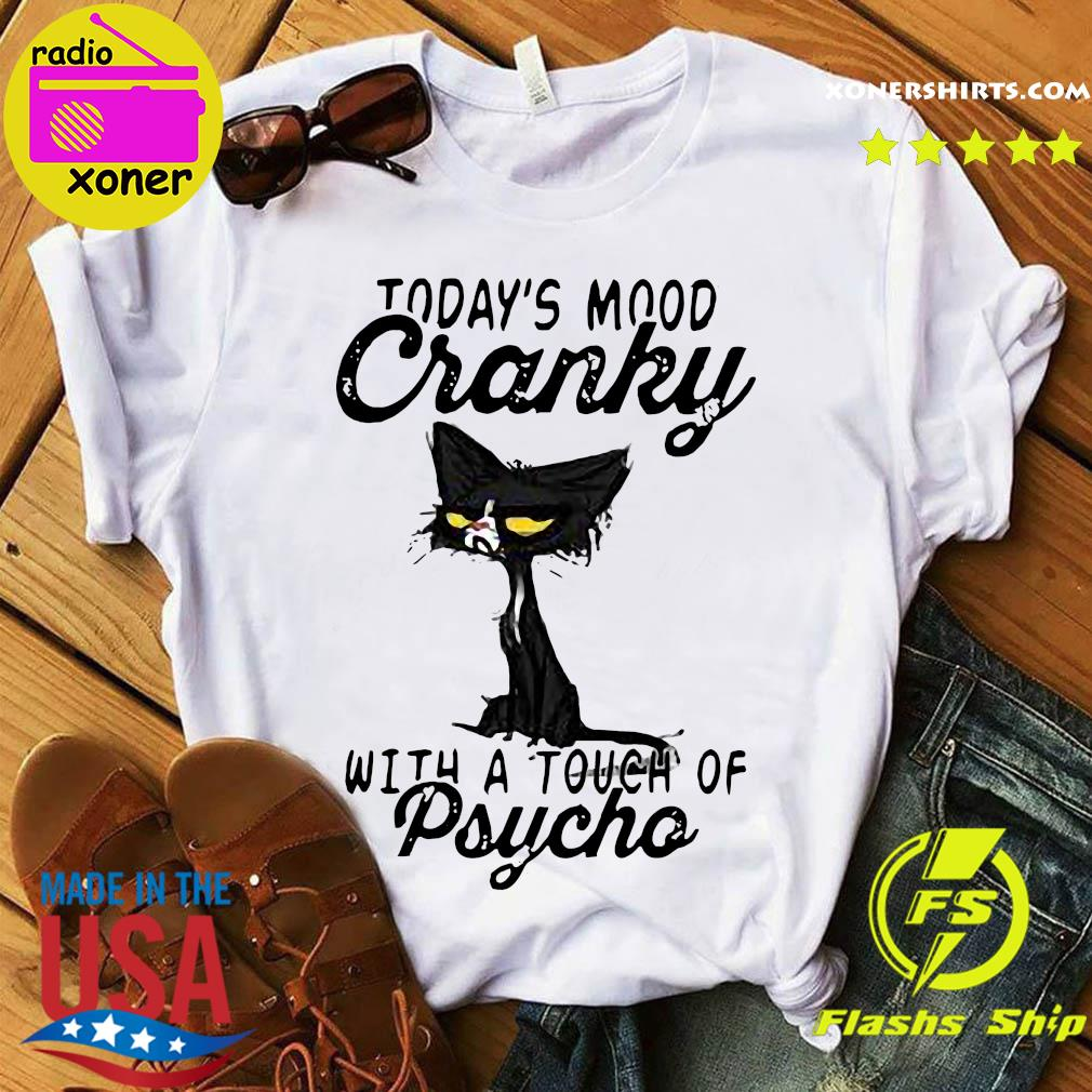 Black Cat Today's Mood Cranky With A Touch Of Psycho Shirt