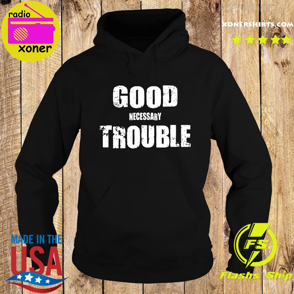 Good Necessary Trouble Shirt Hoodie