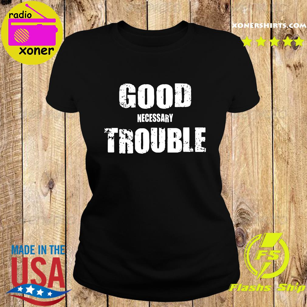 Good Necessary Trouble Shirt Ladies tee