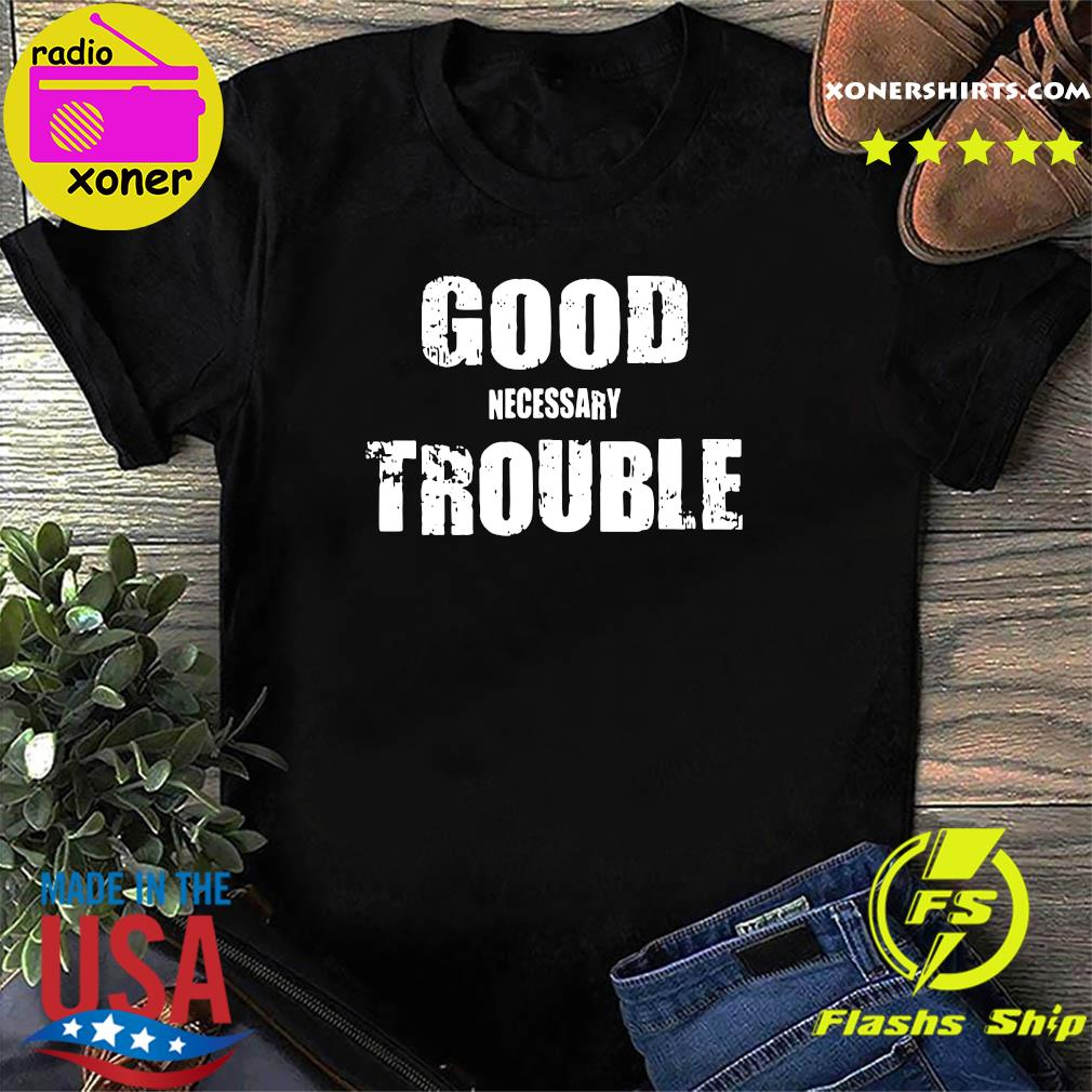 Good Necessary Trouble Shirt