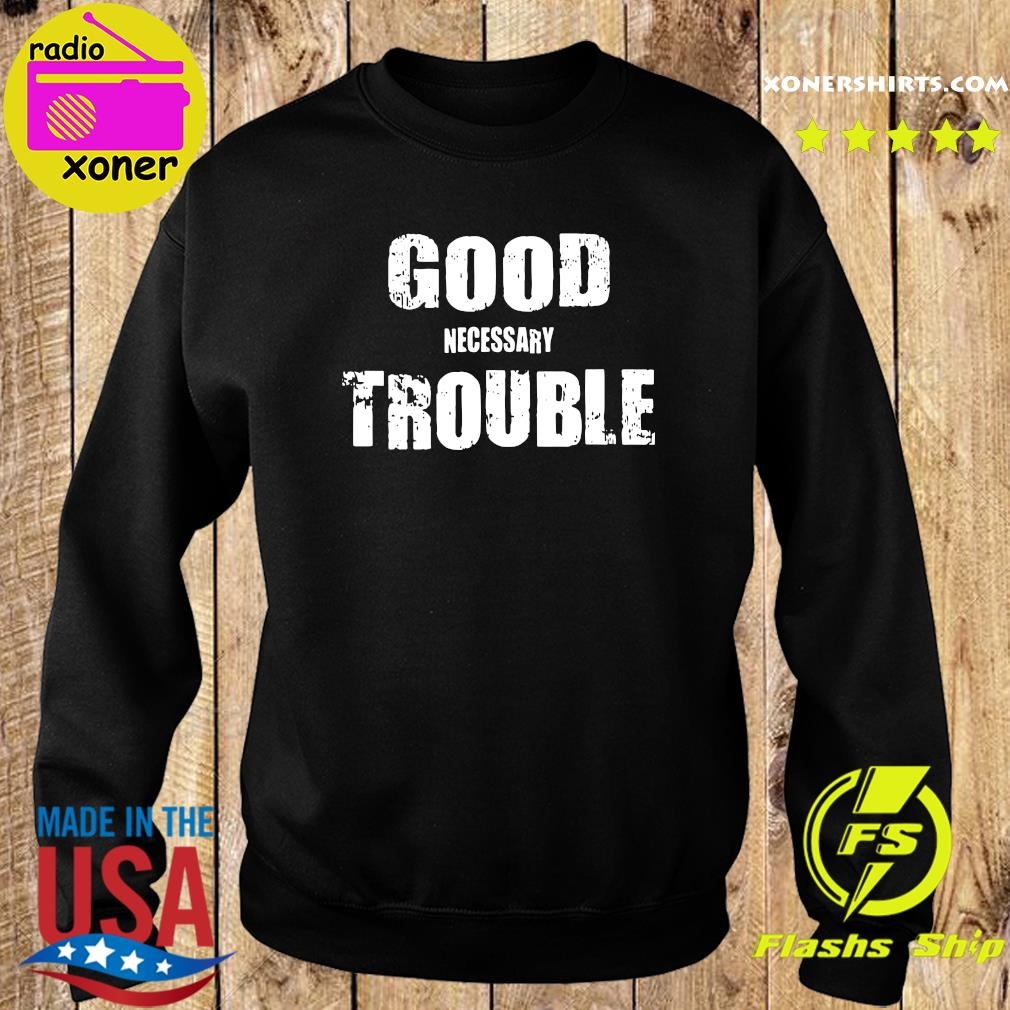 Good Necessary Trouble Shirt Sweater