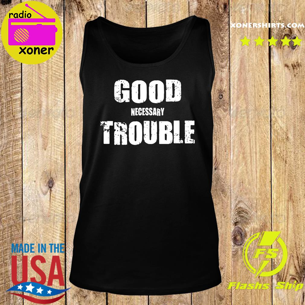 Good Necessary Trouble Shirt Tank top