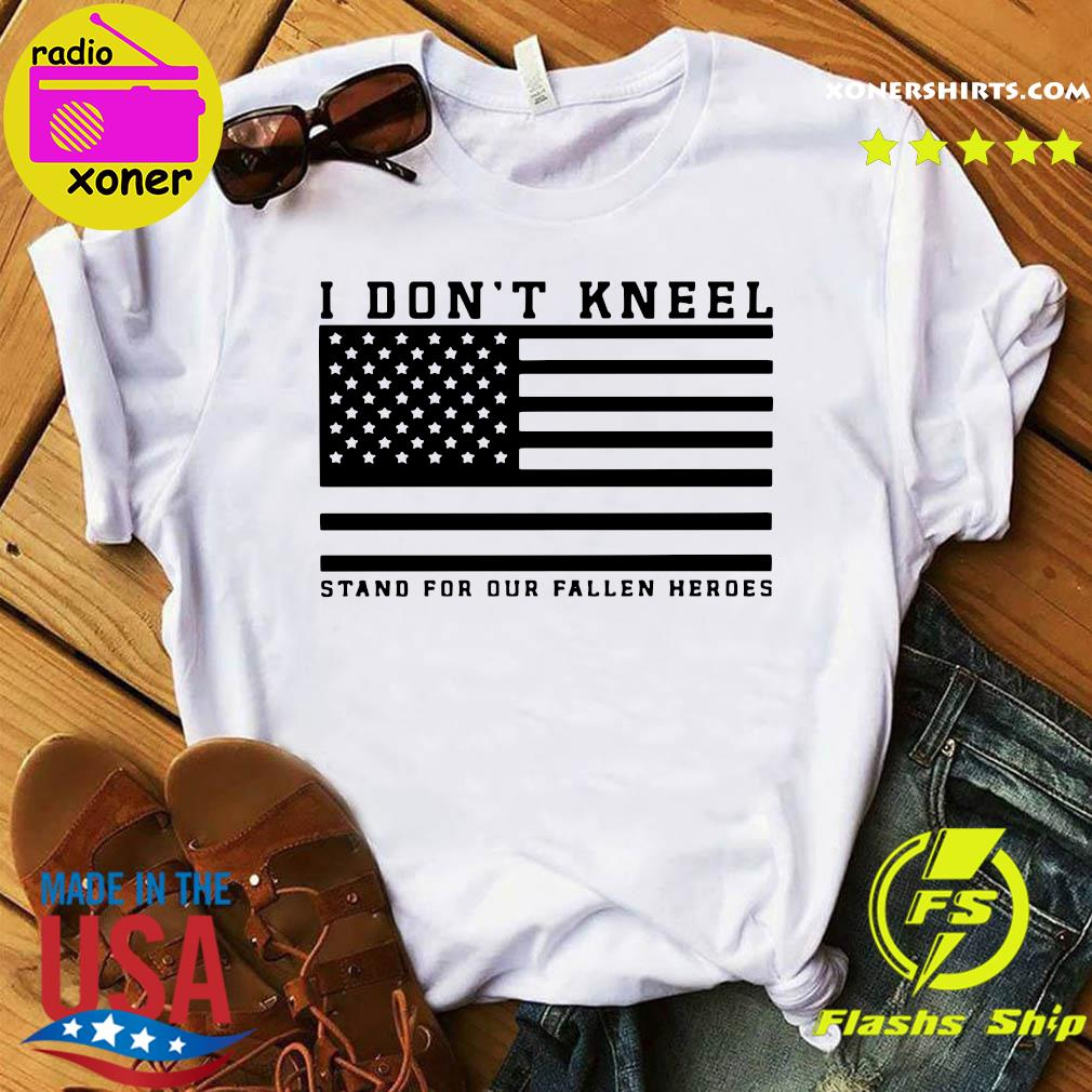 I don't kneel stand for our fallen heroes shirt