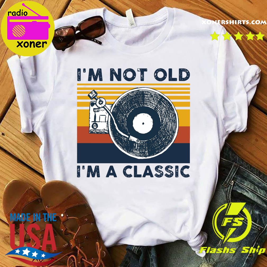 I'm Not Old I'm A Classic Vintage Retro Shirt