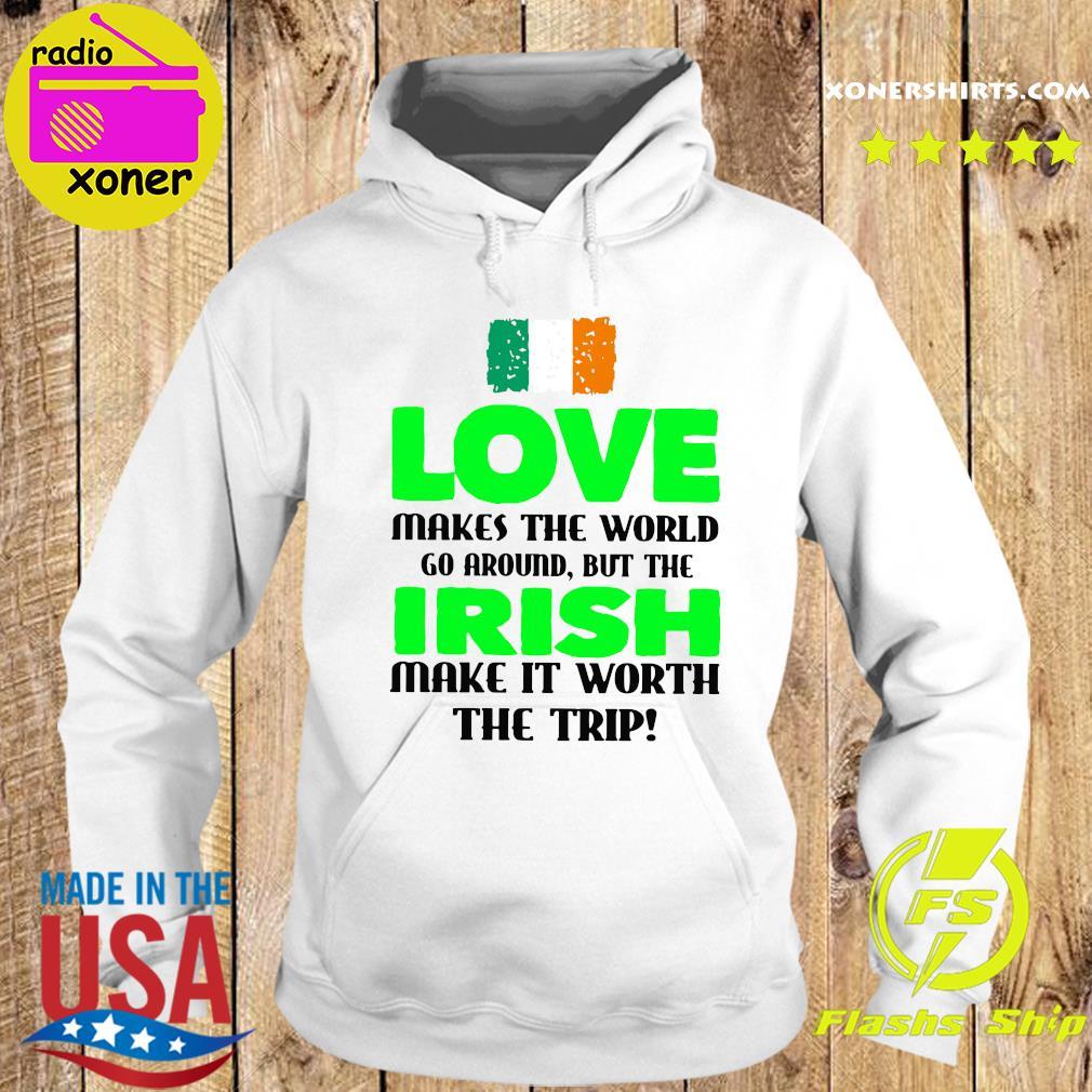 Ireland Flag Love Makes The World Go Around But Irish Make It Worth The Trip Shirt Hoodie