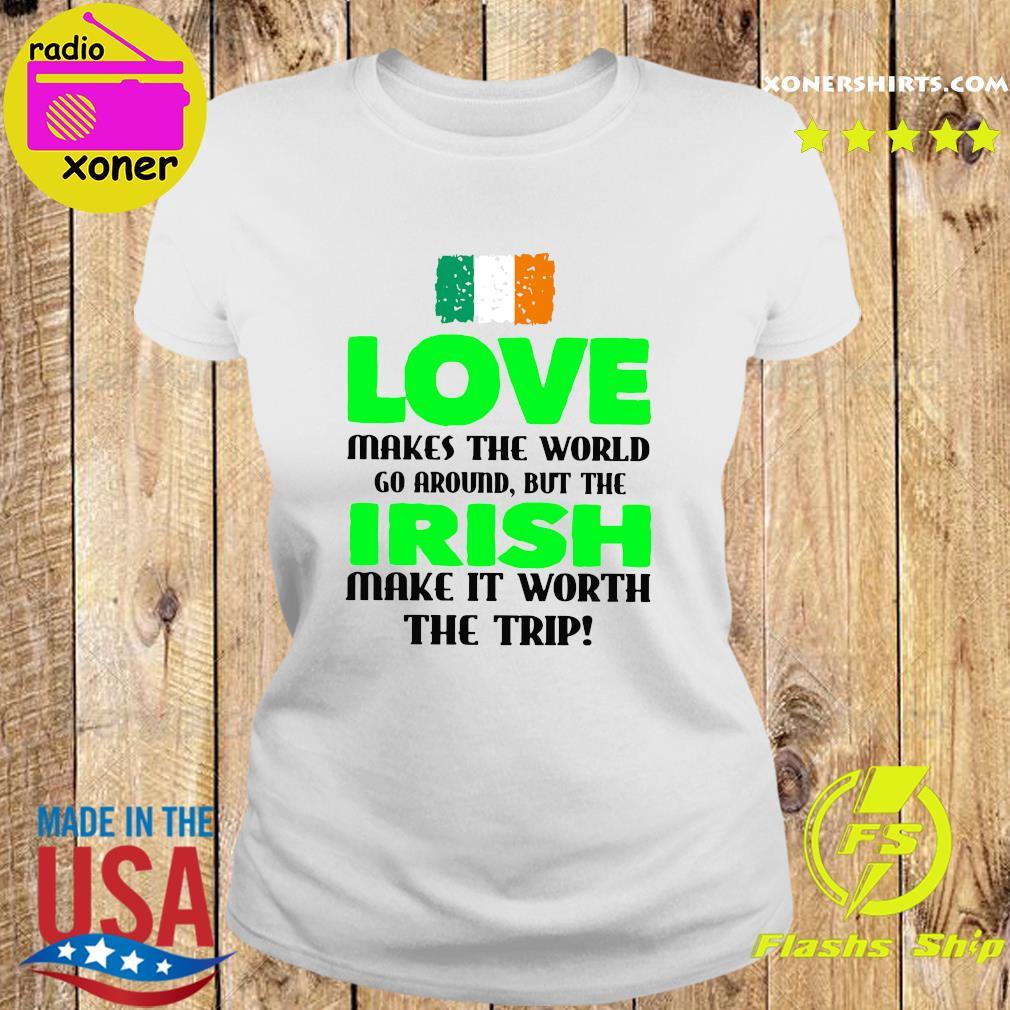 Ireland Flag Love Makes The World Go Around But Irish Make It Worth The Trip Shirt Ladies tee