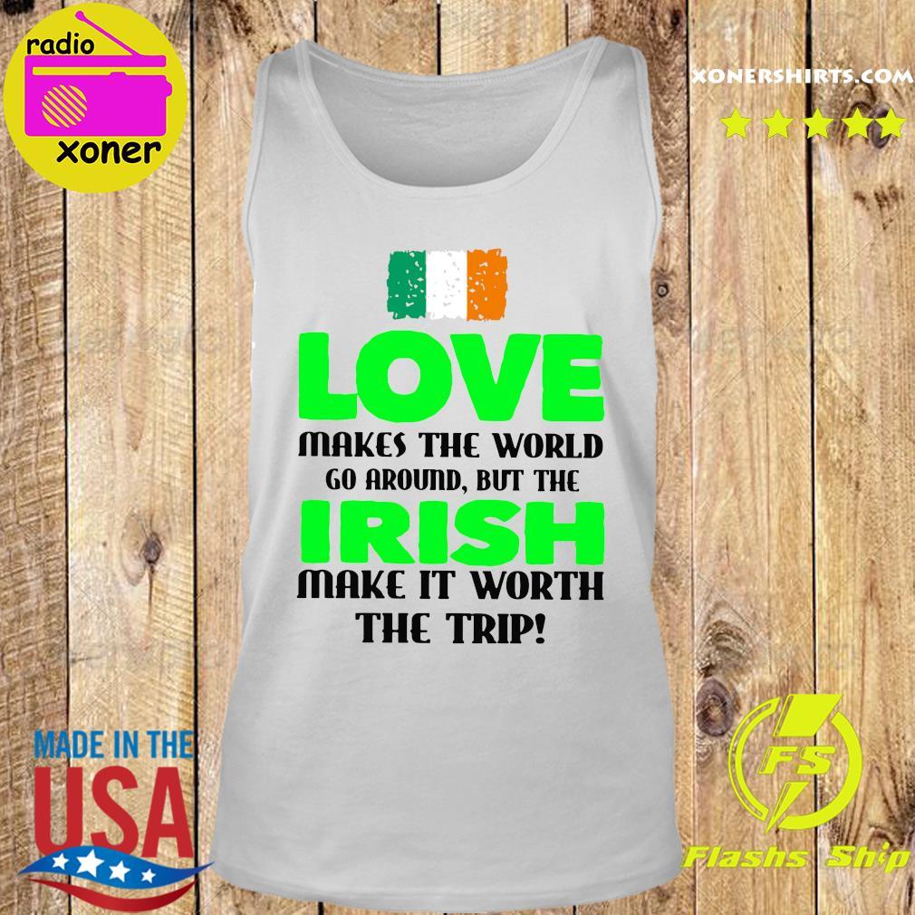 Ireland Flag Love Makes The World Go Around But Irish Make It Worth The Trip Shirt Tank top