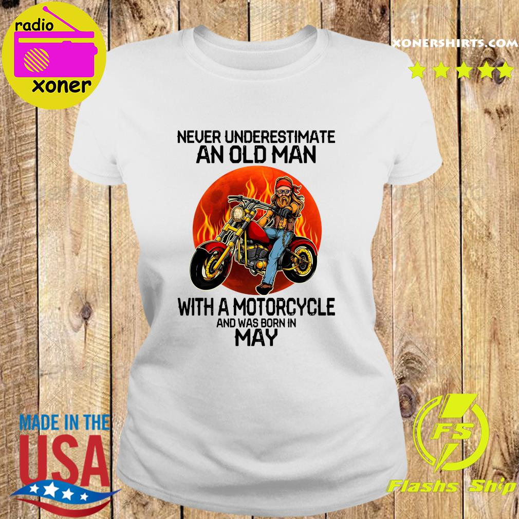 Never Underestimate An Old Man With A Motorcycle And Was Born In May Shirt Ladies tee