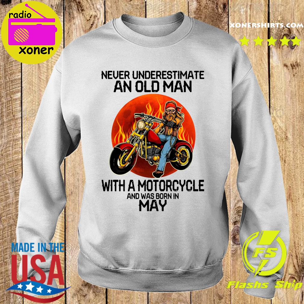 Never Underestimate An Old Man With A Motorcycle And Was Born In May Shirt Sweater