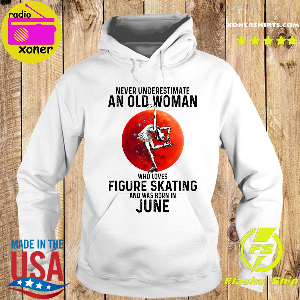 Never Underestimate An Old Woman Who Loves Figure Skating And Was Born In June Shirt Hoodie