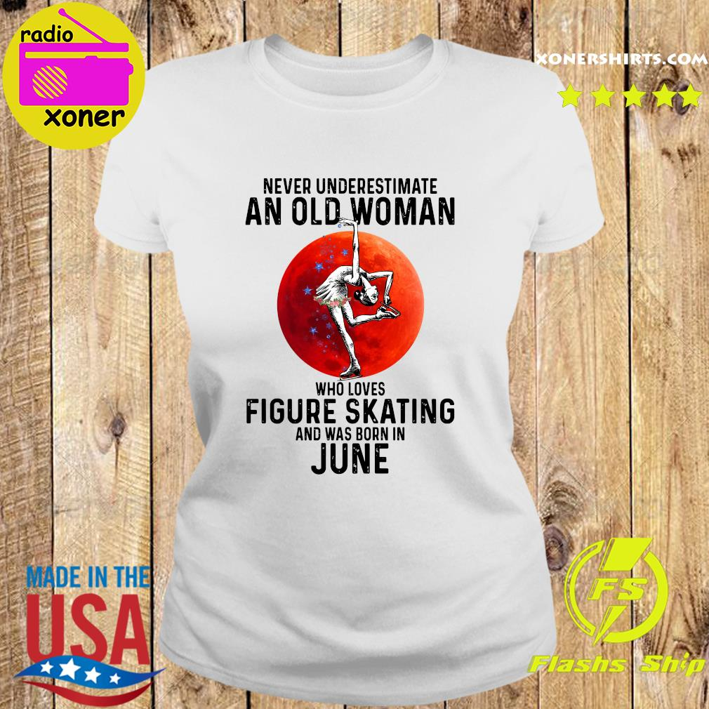 Never Underestimate An Old Woman Who Loves Figure Skating And Was Born In June Shirt Ladies tee