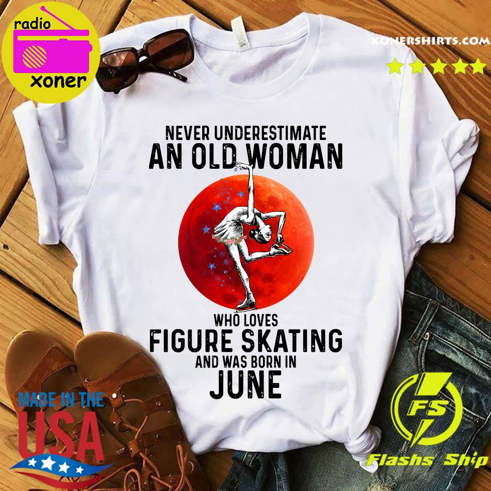 Never Underestimate An Old Woman Who Loves Figure Skating And Was Born In June Shirt
