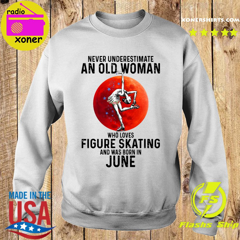 Never Underestimate An Old Woman Who Loves Figure Skating And Was Born In June Shirt Sweater