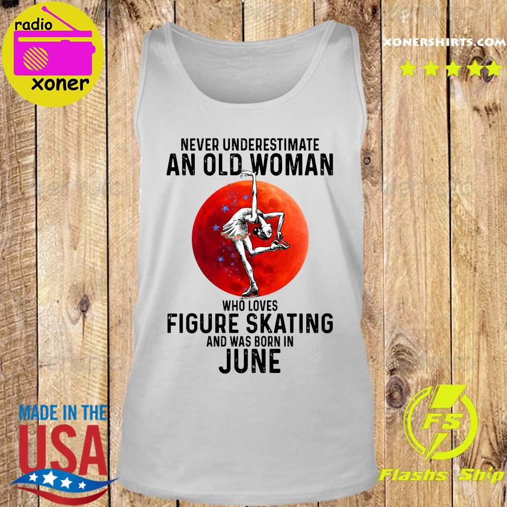 Never Underestimate An Old Woman Who Loves Figure Skating And Was Born In June Shirt Tank top