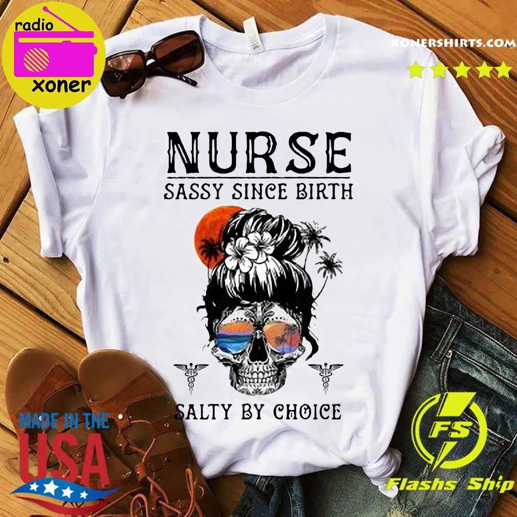 Nurse Sassy Since Birth Salty By Choice Moon Shirt