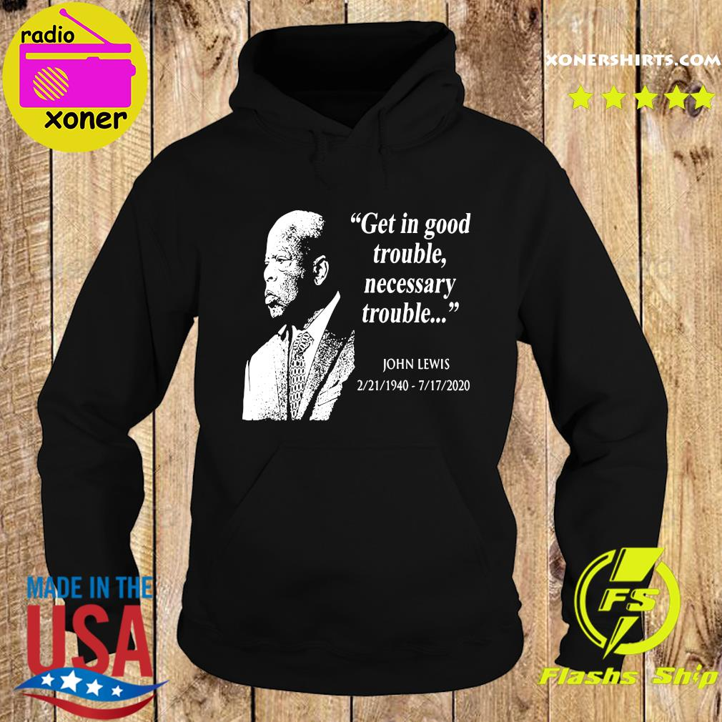 Official John Lewis 02 21 1940 – 07 17 2020 Get In Good Trouble Necessary Trouble Shirt Hoodie