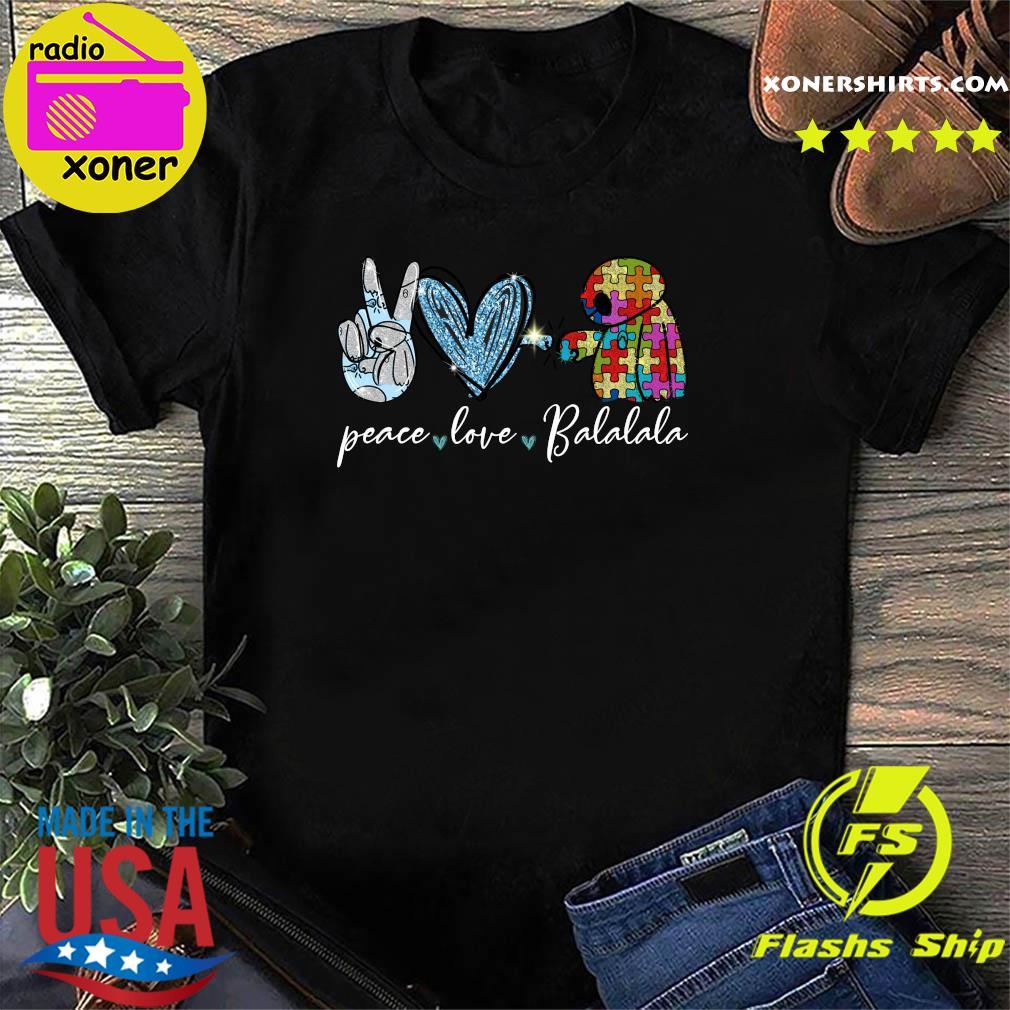 Peace Love Balalala Autism Shirt