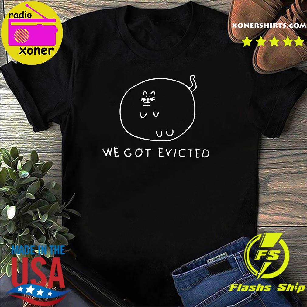 We Got Evicted Shirt