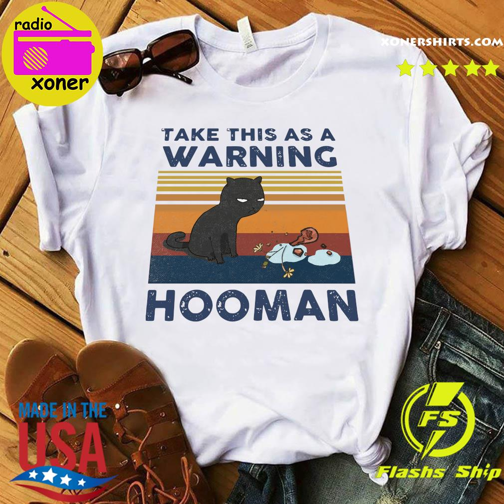 Black Cat Take This As A Warning Hooman Vintage Shirt