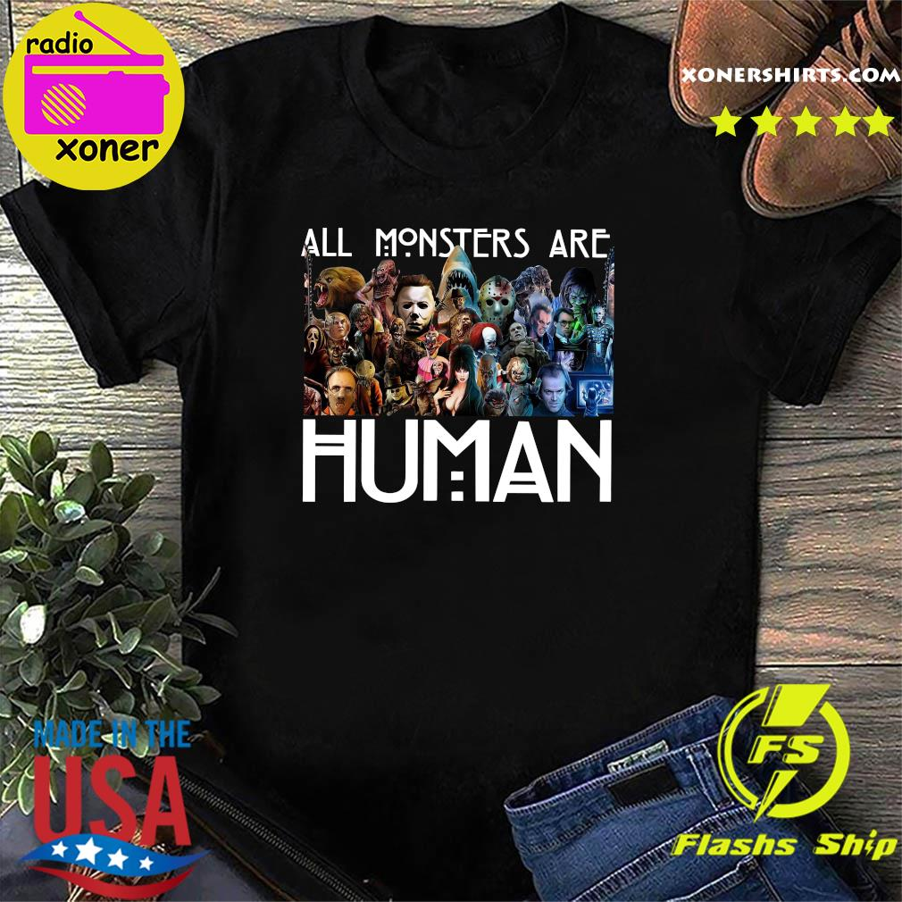 Horror Characters Halloween All Monsters are Human shirt
