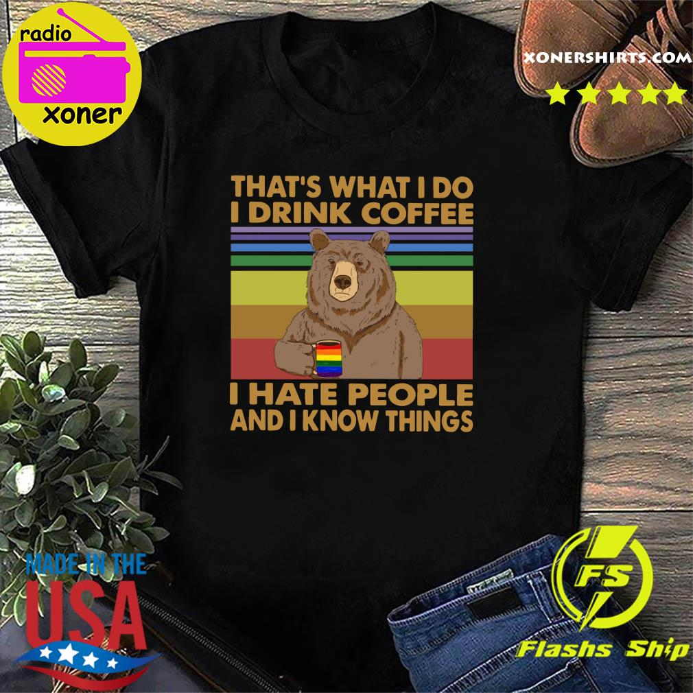 LGBT Bear That's what I Do I Drink Coffee I Hate People And I know Things Vintage Retro Shirt