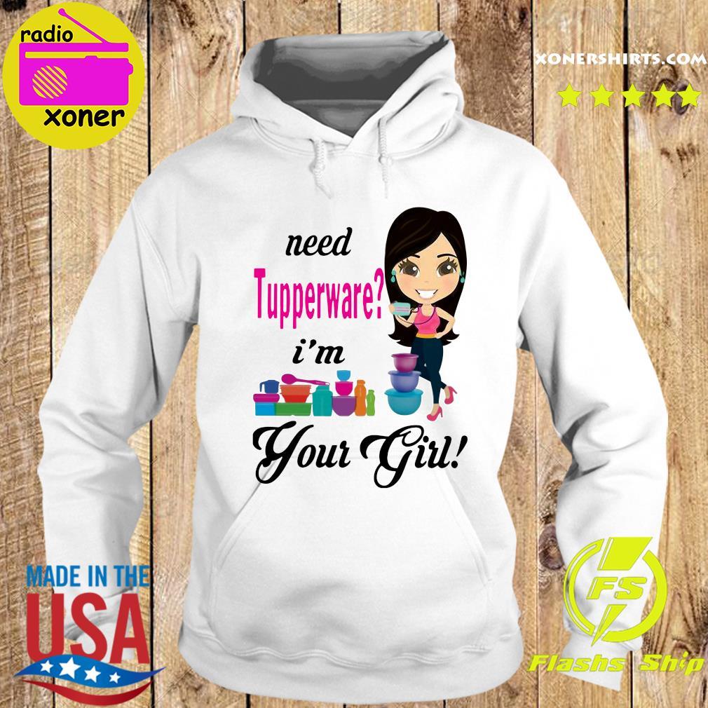 Need Tupperware I'm Your Girl Shirt Hoodie