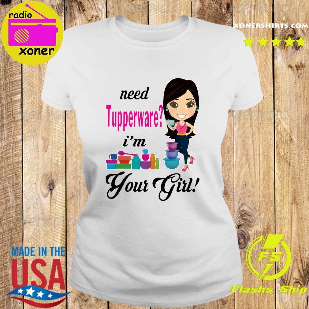Need Tupperware I'm Your Girl Shirt Ladies tee
