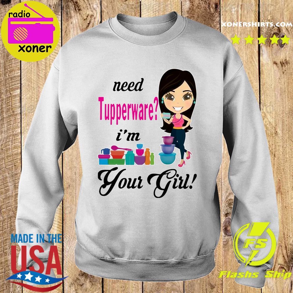 Need Tupperware I'm Your Girl Shirt Sweater
