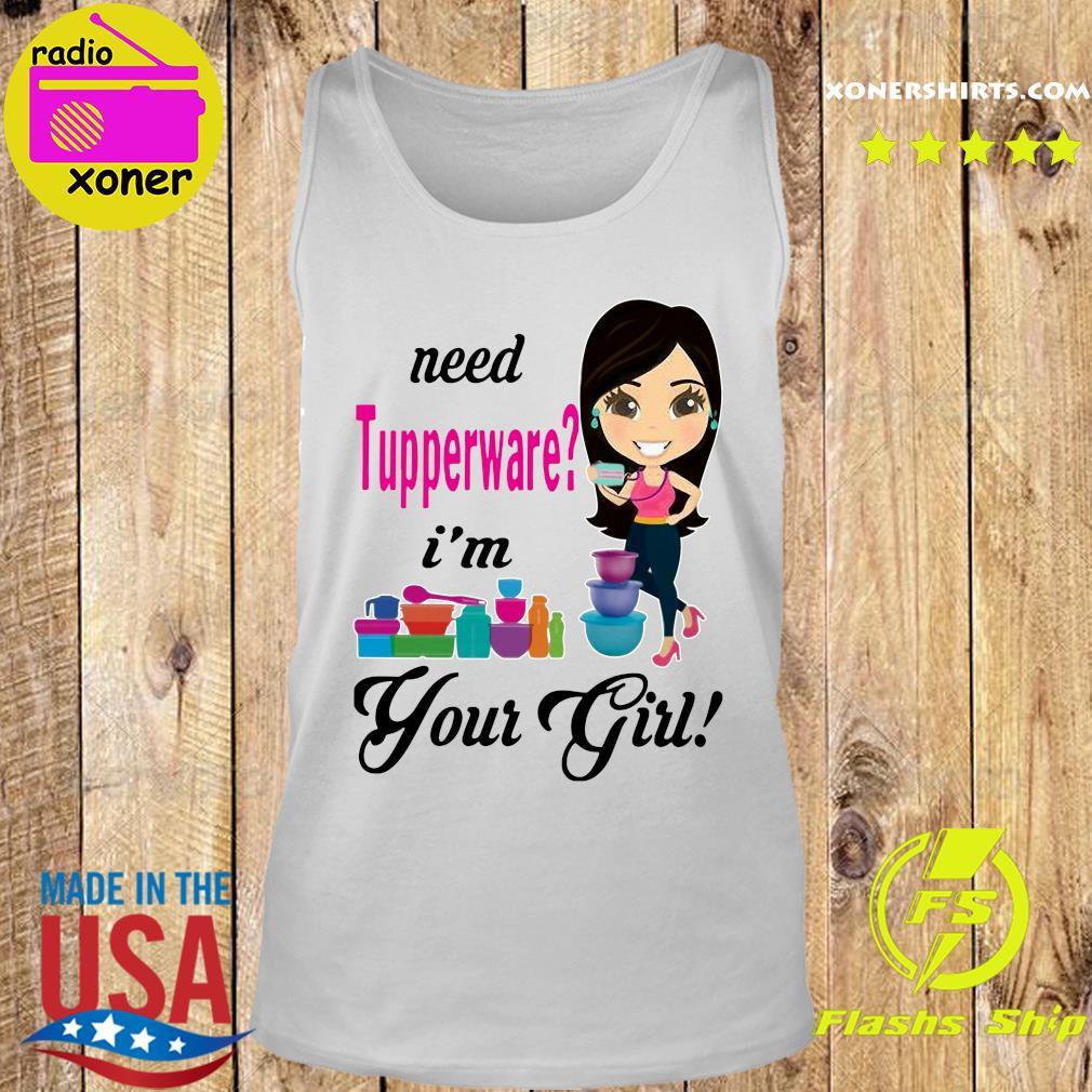 Need Tupperware I'm Your Girl Shirt Tank top
