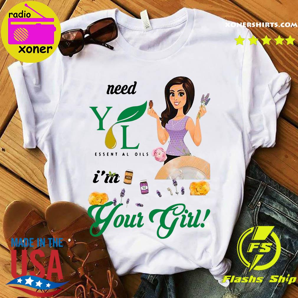 Need Young Living Essential Oils I'm Your Girl Shirt