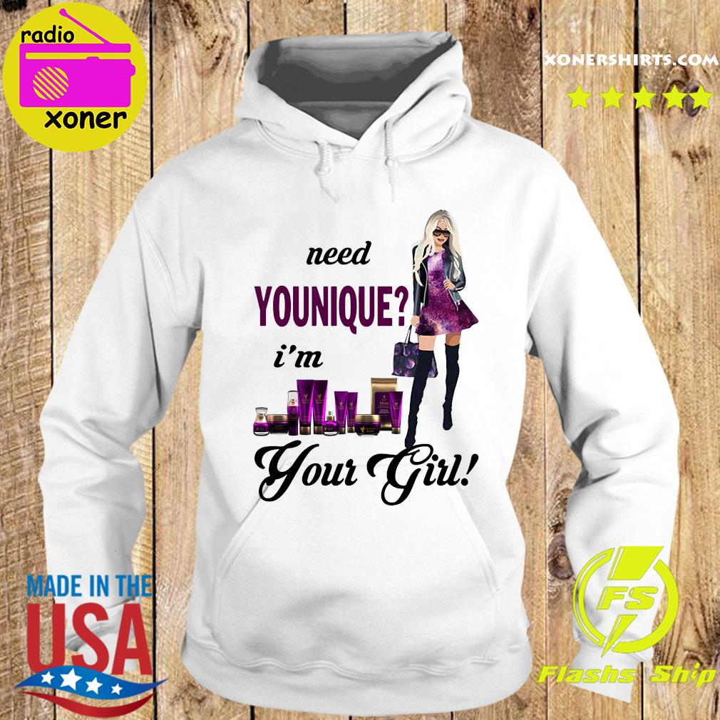 Need Younique I'm Your Girl Shirt Hoodie