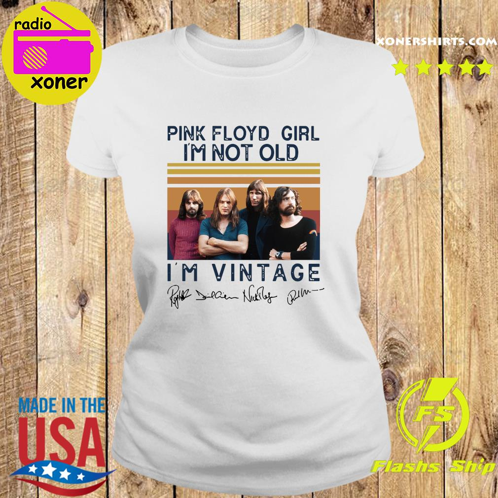 Pink Floyd Girl I'm Not Old I'm Vintage Signatures Shirt Ladies tee
