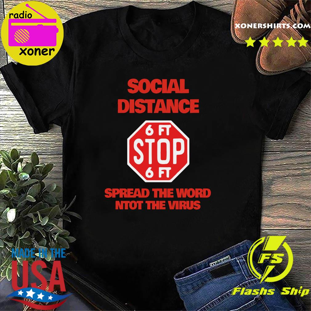 Social Distance 6ft Stop 6ft Sign Spread the word not the virus Shirt