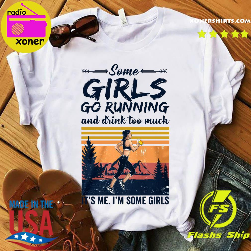 Some Girls Go Running And Drink Too Much It's Me I'm Some Girls Vintage Retro Shirt