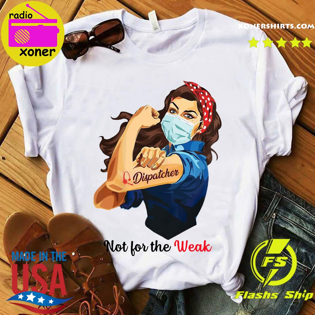 Strong Girl Face Mask Tattoo Dispatcher Not For The Weak Shirt