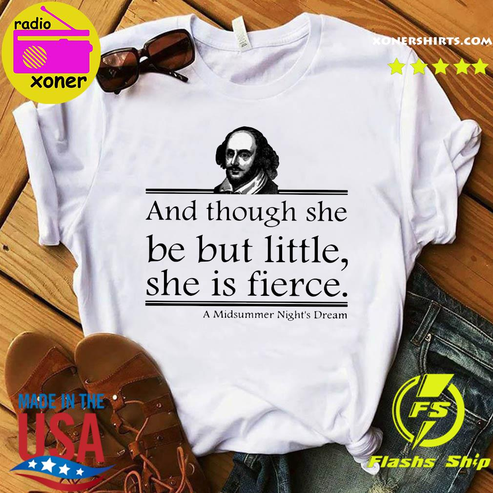 William Shakespeare And Though She Be But Little She Is Fierce A Midsummer Night's Dream Shirt