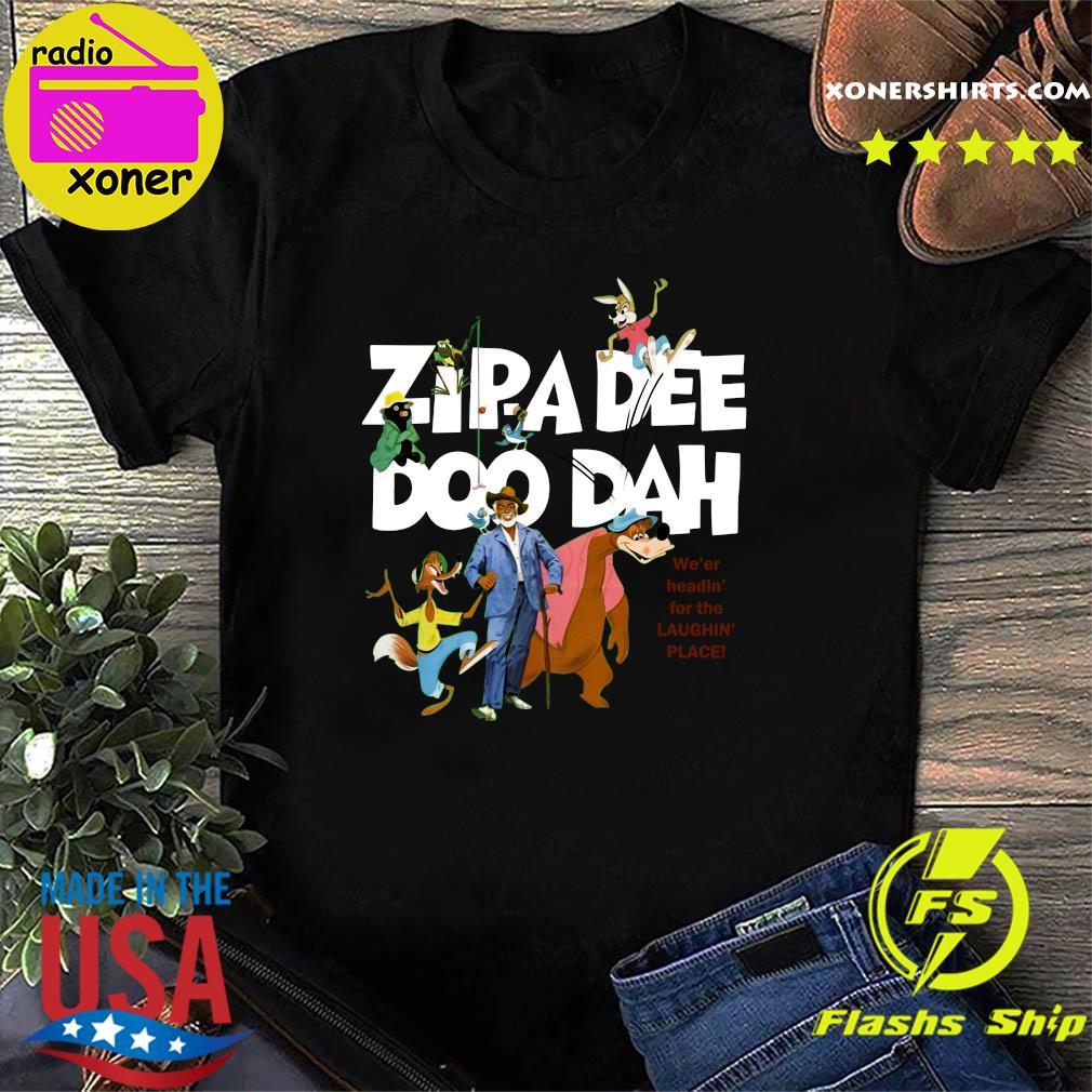 Zipa Dee Doo Dah We'er Headin For The Laughin Place Shirt