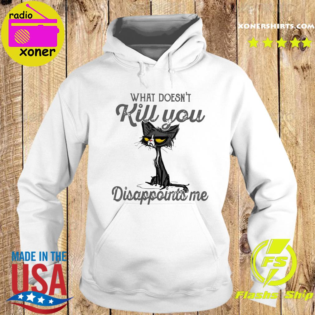 Black Cat What Doesn't Kill You Disappoints Me Shirt Hoodie